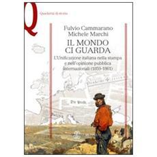Il mondo ci guarda. L'unificazione italiana nella stampa e nell'opinione pubblica internazionali (1859-1861)