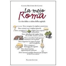 La mejo Roma. La vita dolce e salata della capitale