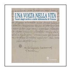 Una volta nella vita. Tesori dagli archivi e dalle biblioteche di Firenze. Catalogo della mostra (Firenze, 28 gennaio-27 aprile 2014)