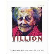 Tillion. Attraversare il male. Conversazione con Germaine Tillion