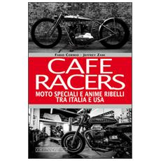 Cafe Racers. Moto speciali e anime ribelli tra Italia e USA