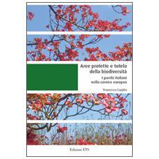 Aree protette e tutela della biodiversit�. I parchi italiani nella cornice europea