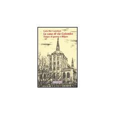 La casa di via Colombo. Tempo di guerra a Milano