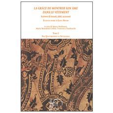 �La gr�ce de montrer son �me dans le v�tment�. Scrivere di tessuti, abiti, accessori. Studi in onore di Liana Nissim. Vol. 1: Dal Quattrocento al Settecento.