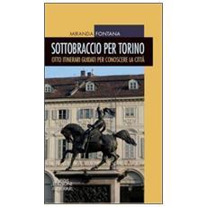 Sottobraccio per Torino. Itinerari guidati per conoscere la città