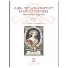 Maria Giovanna Battista di Savoia Nemours. Memorie della reggenza. Con CD-ROM