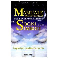 Manuale scientifico per l'interpretazione dei sogni e dei simboli. I segreti per cambiare la tua vita