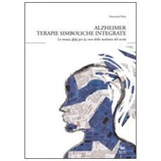 Alzheimer. Terapie simboliche integrate. La nuova sfida per la cura della malattia del secolo