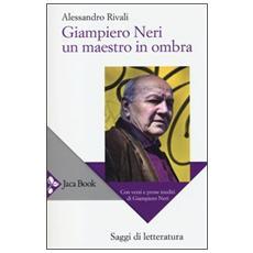 Giampiero Neri, un maestro in ombra. Con versi e prose inediti di Giampiero Neri