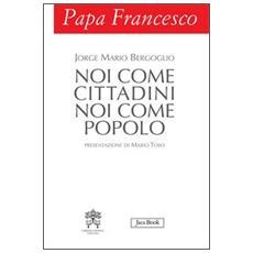 Papa Francesco. Noi come cittadini noi come popolo