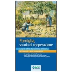 Famiglia, scuola di cooperazione. Luogo di affetti, di grammatica del lavoro, del risparmio e della responsabilità