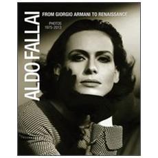Aldo Fallai from Giorgio Armani to Renaissance. Photos 1975-2013. Ediz. italiana e inglese
