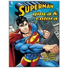 Superman. Gioca & colora