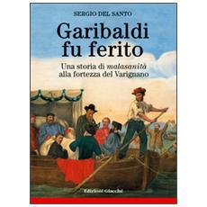 Garibaldi fu ferito. Una storia di «malasanità» alla fortezza del Varignano