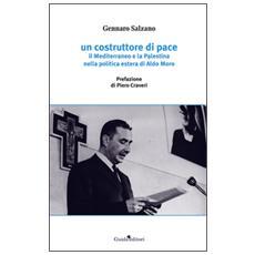 Un costruttore di pace. Il Mediterraneo e la Palestina nella politica estera di Aldo Moro