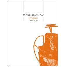 Maristella Pau. Incisioni (1989-2007)