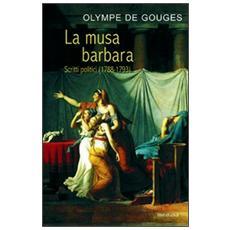 La musa barbara. Scritti politici (1788-1793)