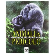Animali in pericolo. In viaggio con il WWF tra le specie in via di estinzione