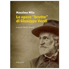 Le opere «brutte» di Giuseppe Verdi