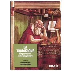 Traduzione. Un panorama interdisciplinare. Atti del Seminario interdisciplinare (Lecce, 5-7 maggio 2003) (La)