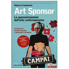 Art sponsor. La sponsorizzazione dell'arte contemporanea