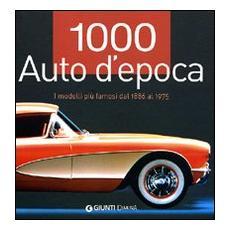 1000 auto d'epoca. I modelli più famosi dal 1886 al 1975. Ediz. illustrata