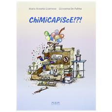 Chimicapisce!? ! La chimica nella vita di ogni giorno. Esperimenti semplici per tutti