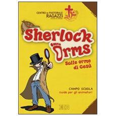 Sherlock Orms. Sulle orme di Gesù. Campo scuola. Guida per gli animatori