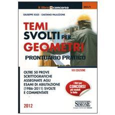 Temi svolti per geometri. Prontuario pratico. Oltre 50 prove scrittografiche assegnate agli esami di abilitazione (1986-2011) svolte e commentate