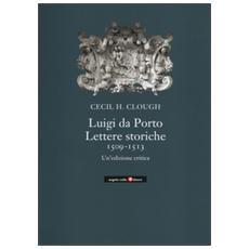 Luigi da Porto. Lettere storiche 1509-1513. Un'edizione critica