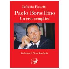 Paolo Borsellino. Un eroe semplice