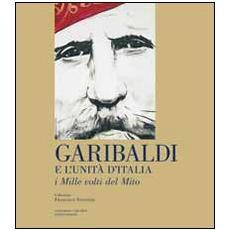 Garibaldi e l'unità d'Italia. I mille volti del mito