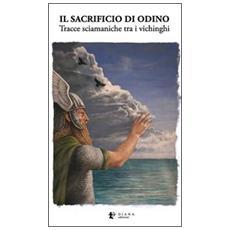 Sacrificio di Odino. Tracce sciamaniche tra i vichinghi (Il)