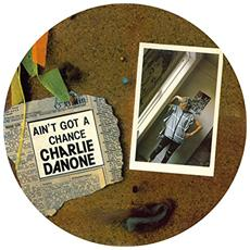 Charlie Danone - You Ain'T Got A Chance (Picture Disc)