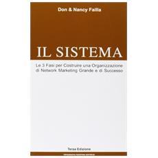 Il sistema. Le 3 fasi per costruire una organizzazione di network marketing grande e di successo