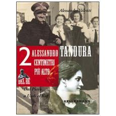 Alessandro Tandura, 2 centimetri più alto del re. Dal Piave a Birgot