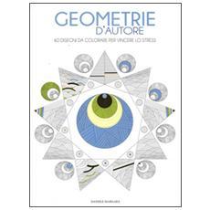 Geometrie d'autore. 60 disegni da colorare per vincere lo stress