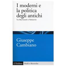 I moderni e la politica degli antichi. tra machiavelli e nietzsche