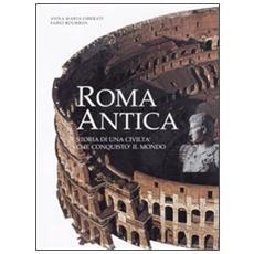 Roma antica. Storia di una civiltà che conquistò il mondo
