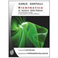 Biomimetica. La lezione della natura. Ecosostenibilità, design e cicli produttivi nel terzo millennio