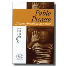 Pablo Picasso. L'immaginazione al potere