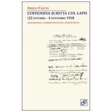 L'offensiva scritta col lapis (22 ottobre-4 novembre 1918) . Trascrizione e riproduzione del manoscritto