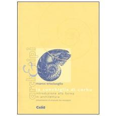 Conchiglia di Corbu. Introduzione alla forma in architettura (La)