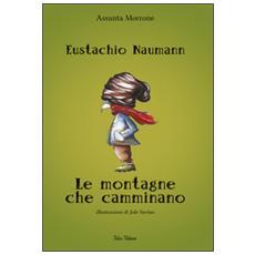 Eustachio Naumann. Le montagne che camminano