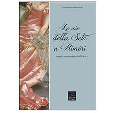 Le vie della seta a Rimini. Artefici e luoghi produttivi (XVI-XX sec.)