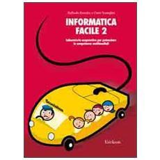 Informatica facile. Vol. 2: Laboratorio cooperativo per potenziare le competenze multimediali.