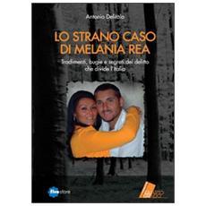 Lo strano caso di Melania Rea. Tradimenti, bugie e segreti del delitto che divide l'Italia