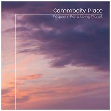 Commodity Place - Requiem For A Living Planet