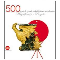 Magnificenza e Progetto. Cinquecento anni di grandi mobili italiani a confronto