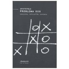 Problema XXX. Saggezza, intelletto, sapienza